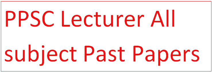 Lecturer PPSC Solved Past Papers PDF & Important MCQs Free Download